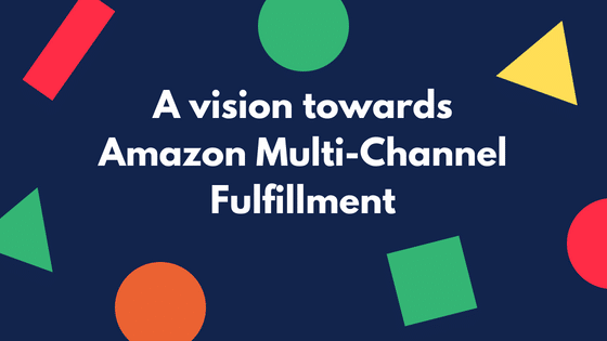 A vision towards Amazon Multi-Channel Fulfillment